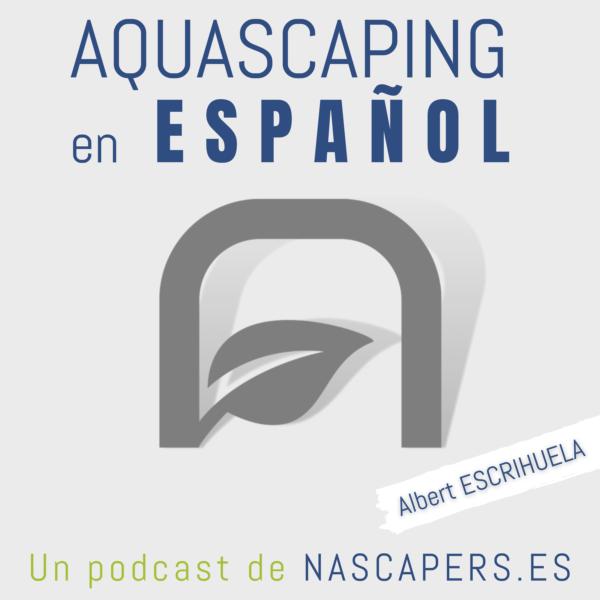 AQUASCAPING EN ESPAÃ'OL, podcast sobre aquascaping y acuariofilia. Creado por NASCAPERS ACUARIOS NATURALES.